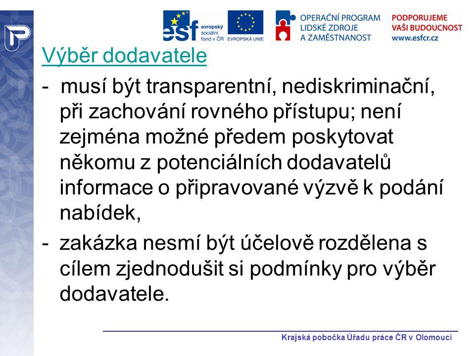 Krajská pobočka Úřadu práce ČR v Olomouci Výběr dodavatele - musí být transparentní, nediskriminační, při zachování rovného přístupu; není zejména mož