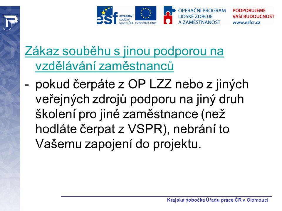 Krajská pobočka Úřadu práce ČR v Olomouci Zákaz souběhu s jinou podporou na vzdělávání zaměstnanců -pokud čerpáte z OP LZZ nebo z jiných veřejných zdr