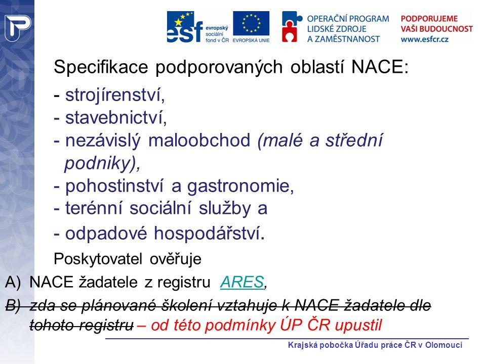 Krajská pobočka Úřadu práce ČR v Olomouci Specifikace podporovaných oblastí NACE: - strojírenství, - stavebnictví, - nezávislý maloobchod (malé a stře