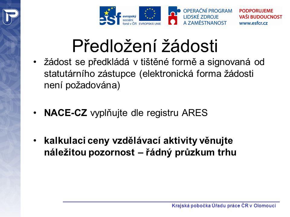 Krajská pobočka Úřadu práce ČR v Olomouci Předložení žádosti žádost se předkládá v tištěné formě a signovaná od statutárního zástupce (elektronická fo