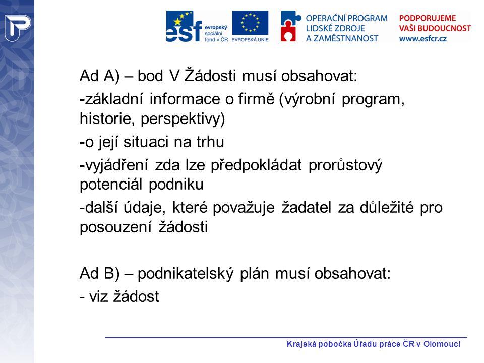 Krajská pobočka Úřadu práce ČR v Olomouci Ad A) – bod V Žádosti musí obsahovat: -základní informace o firmě (výrobní program, historie, perspektivy) -