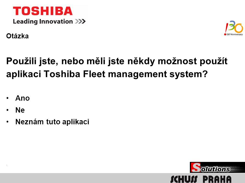 Otázka Použili jste, nebo měli jste někdy možnost použít aplikaci Toshiba Fleet management system? Ano Ne Neznám tuto aplikaci.