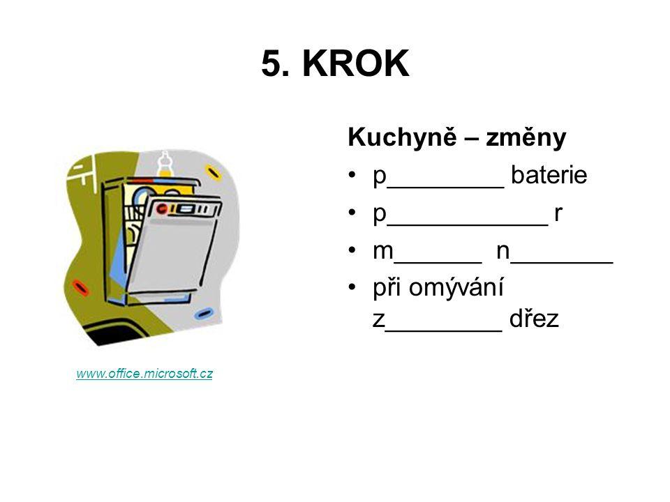 5. KROK Kuchyně – změny p________ baterie p___________ r m______ n_______ při omývání z________ dřez www.office.microsoft.cz