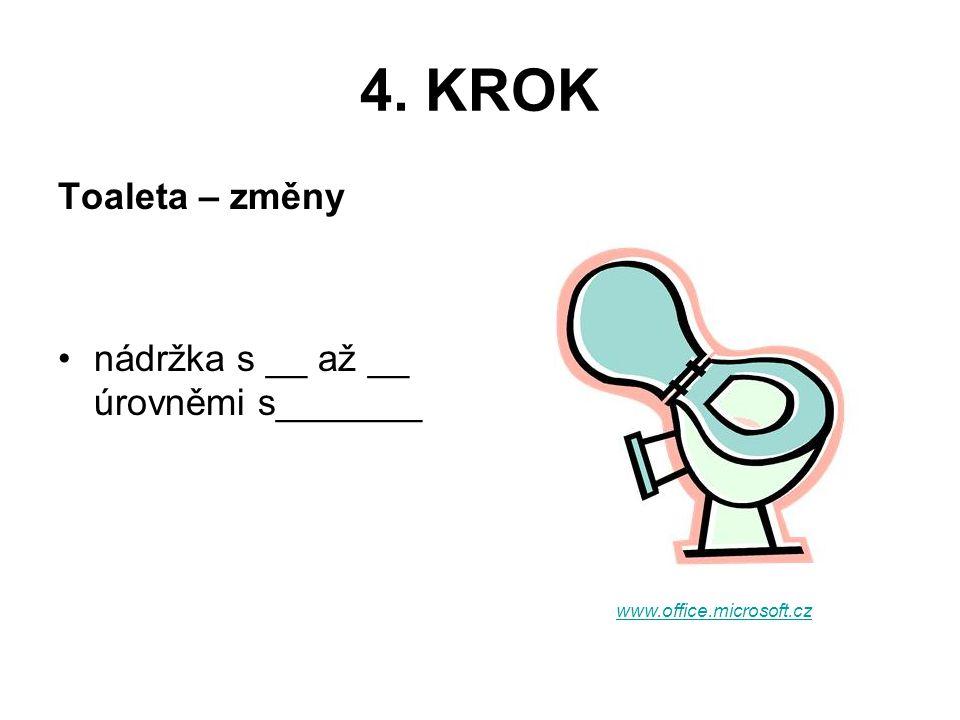 4. KROK Toaleta – změny nádržka s __ až __ úrovněmi s_______ www.office.microsoft.cz