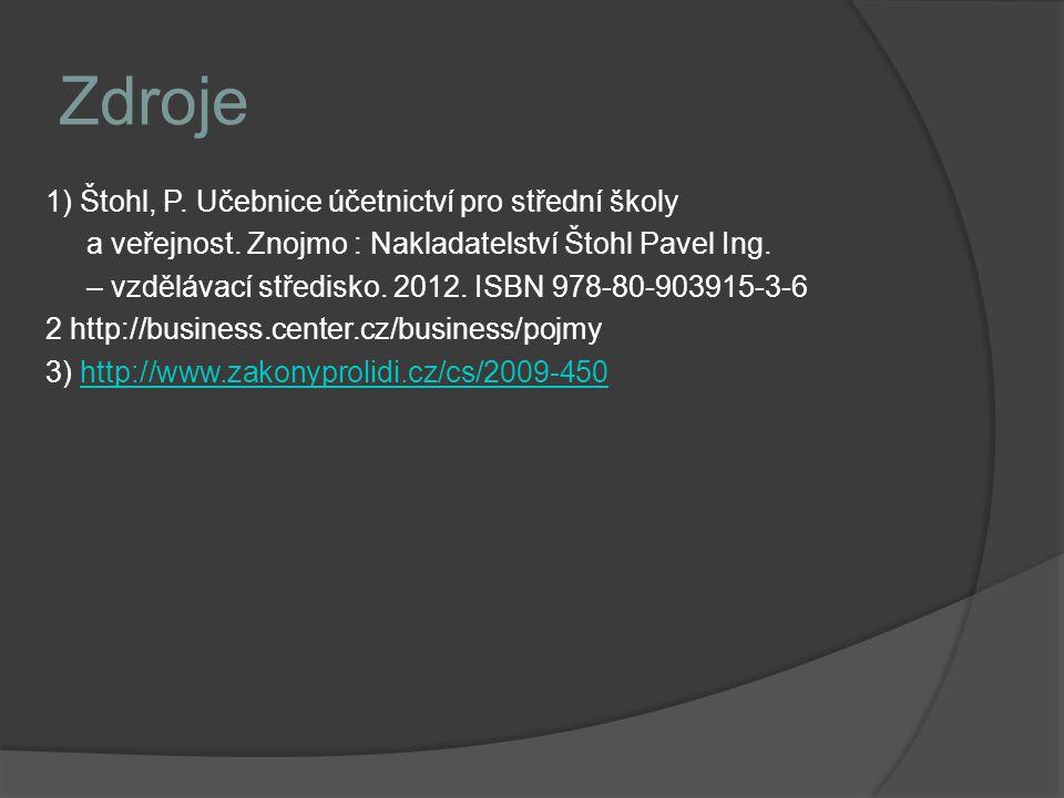 Zdroje 1) Štohl, P. Učebnice účetnictví pro střední školy a veřejnost. Znojmo : Nakladatelství Štohl Pavel Ing. – vzdělávací středisko. 2012. ISBN 978