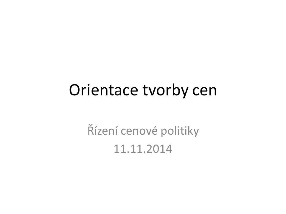 Orientace tvorby cen Řízení cenové politiky 11.11.2014