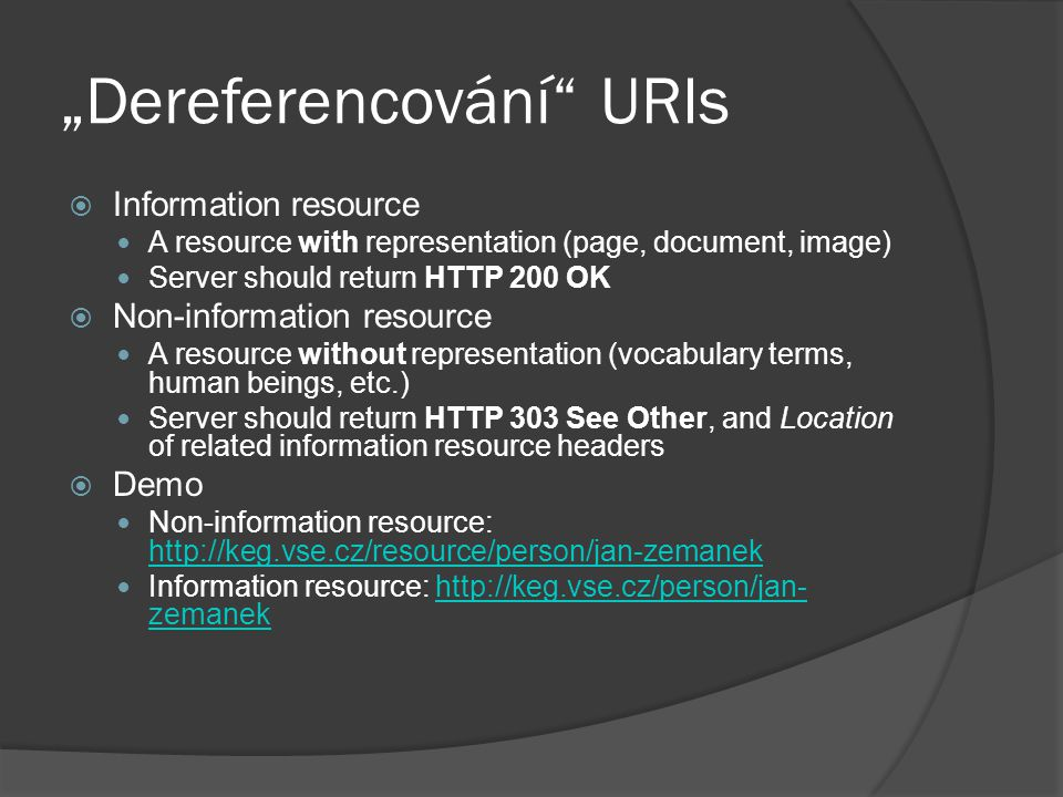 """Dereferencování"" URIs  Information resource A resource with representation (page, document, image) Server should return HTTP 200 OK  Non-informatio"