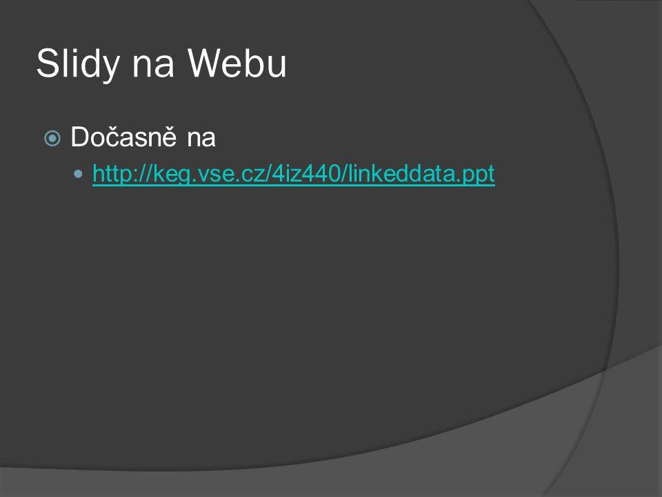 """""""Web of Documents (1)  Dnešní Web Webové stránky = dokumenty XHTML = XML = struktura dokumentů Dokumenty vzájemně """"prolinkovány odkazy URL Odkazy ○ """"the most powerful – feature of the Web ○ """"only one direction and untyped ○ Evolving the Link - Danny Ayers http://tinyurl.com/5l4u4g"""