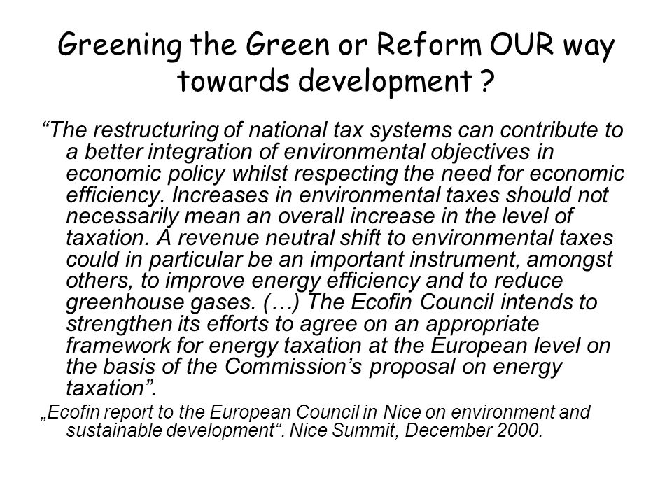 "Greening the Green or Reform OUR way towards development ? ""The restructuring of national tax systems can contribute to a better integration of enviro"
