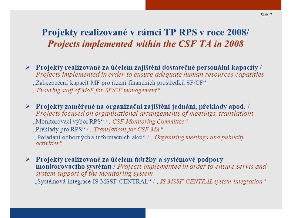 """7 Projekty realizované v rámci TP RPS v roce 2008/ Projects implemented within the CSF TA in 2008  Projekty realizované za účelem zajištění dostatečné personální kapacity / Projects implemented in order to ensure adequate human resources capatities """"Zabezpečení kapacit MF pro řízení finančních prostředků SF/CF """"Ensuring staff of MoF for SF/CF management  Projekty zaměřené na organizační zajištění jednání, překlady apod."""