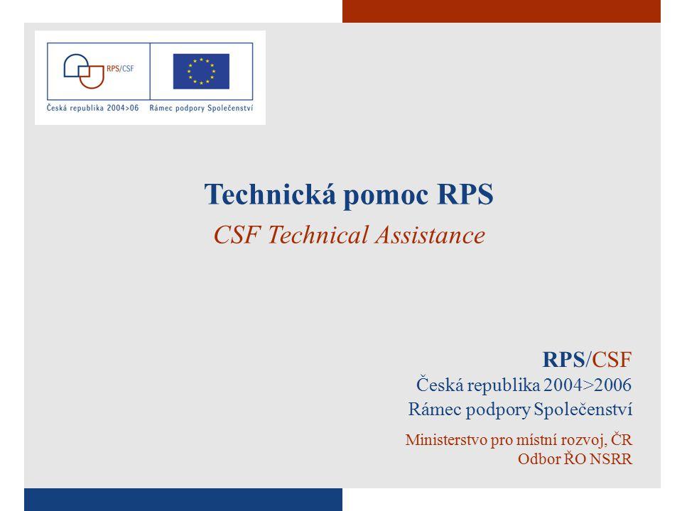 1 RPS/CSF Česká republika 2004>2006 Rámec podpory Společenství Ministerstvo pro místní rozvoj, ČR Odbor ŘO NSRR Technická pomoc RPS CSF Technical Assistance