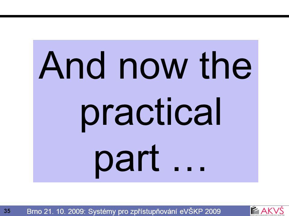 35 Brno 21. 10. 2009: Systémy pro zpřístupňování eVŠKP 2009 And now the practical part …