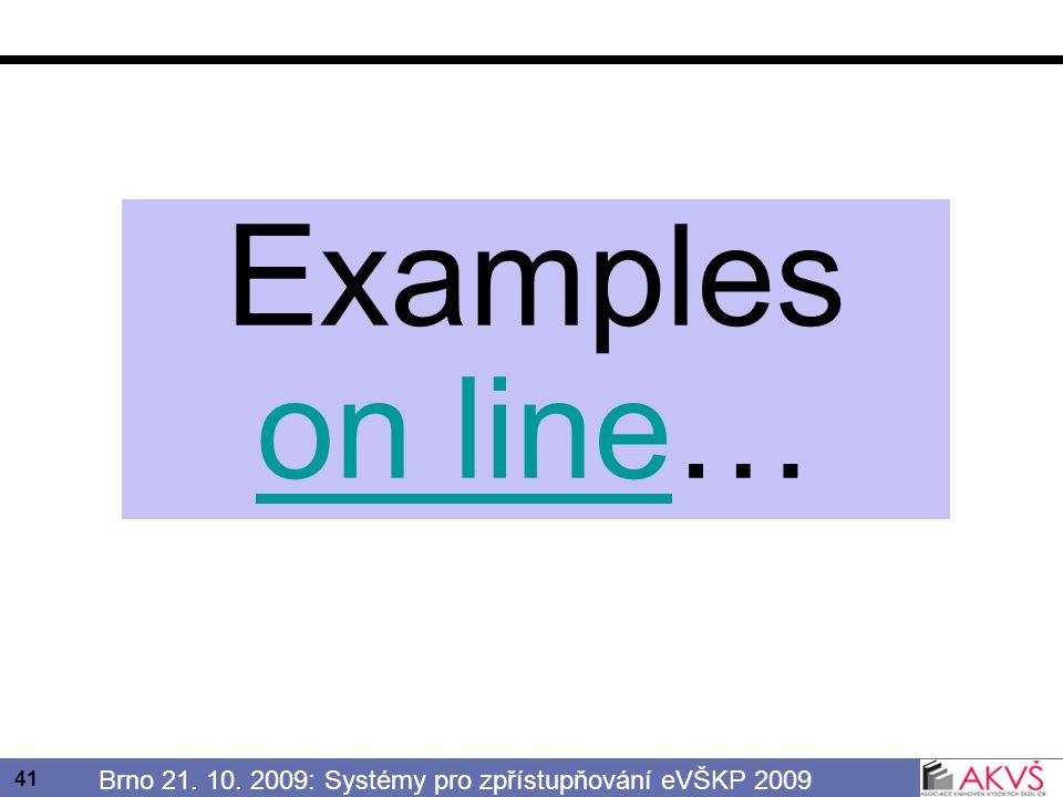 41 Brno 21. 10. 2009: Systémy pro zpřístupňování eVŠKP 2009 Examples on lineon line…