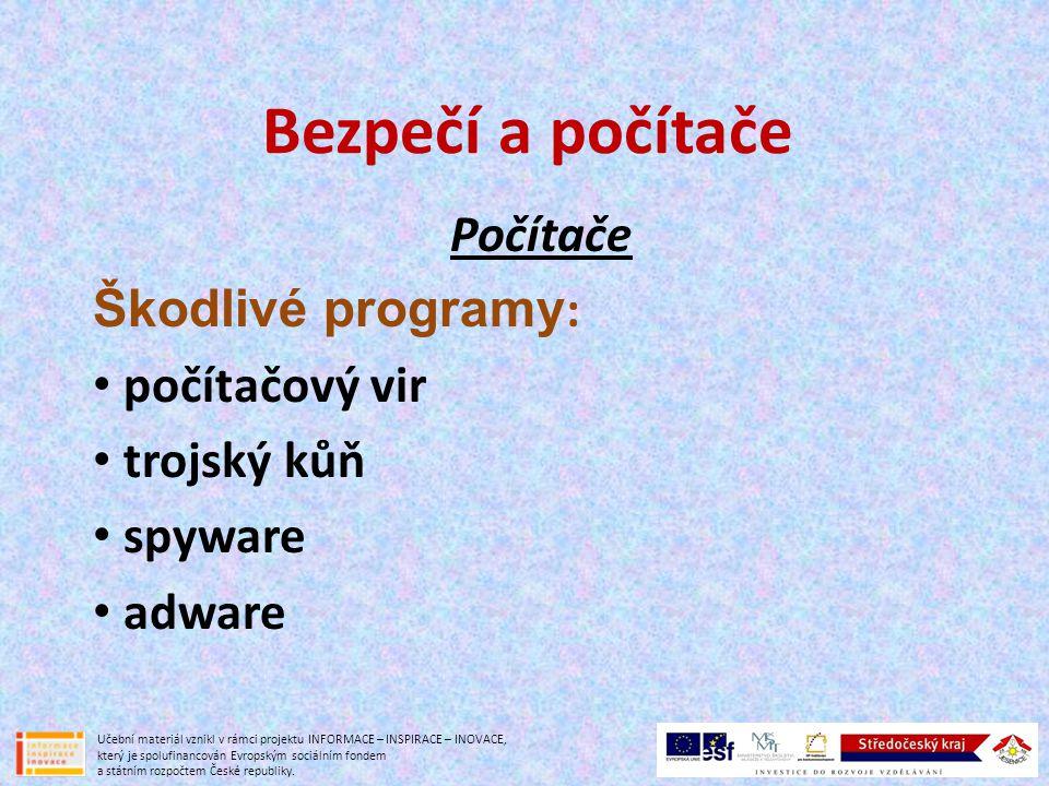 Bezpečí a počítače Počítače Počítačový vir (červ) - program, který se dokáže šířit sám - bez vědomí uživatele (infekce!) - součást jiných souborů, dokumentů, webových stránek - většinou škodlivé účinky (mazání dat) - Pozor.