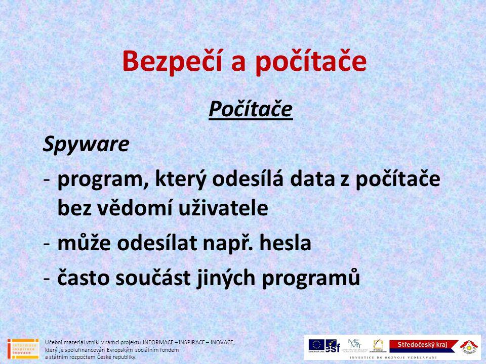 Bezpečí a počítače Počítače Spyware -program, který odesílá data z počítače bez vědomí uživatele -může odesílat např.