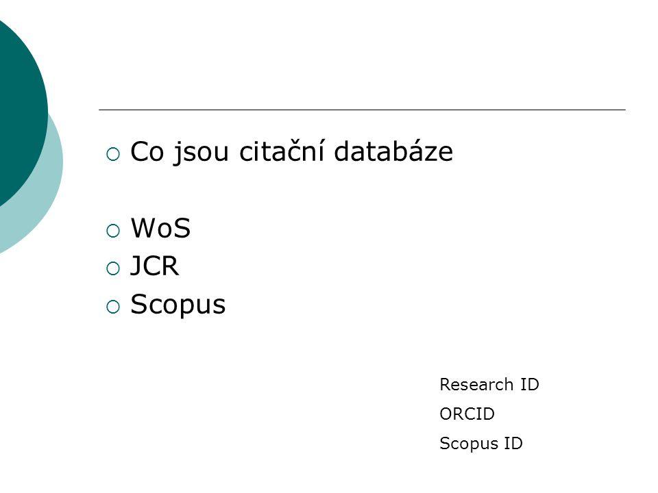  Co jsou citační databáze  WoS  JCR  Scopus Research ID ORCID Scopus ID
