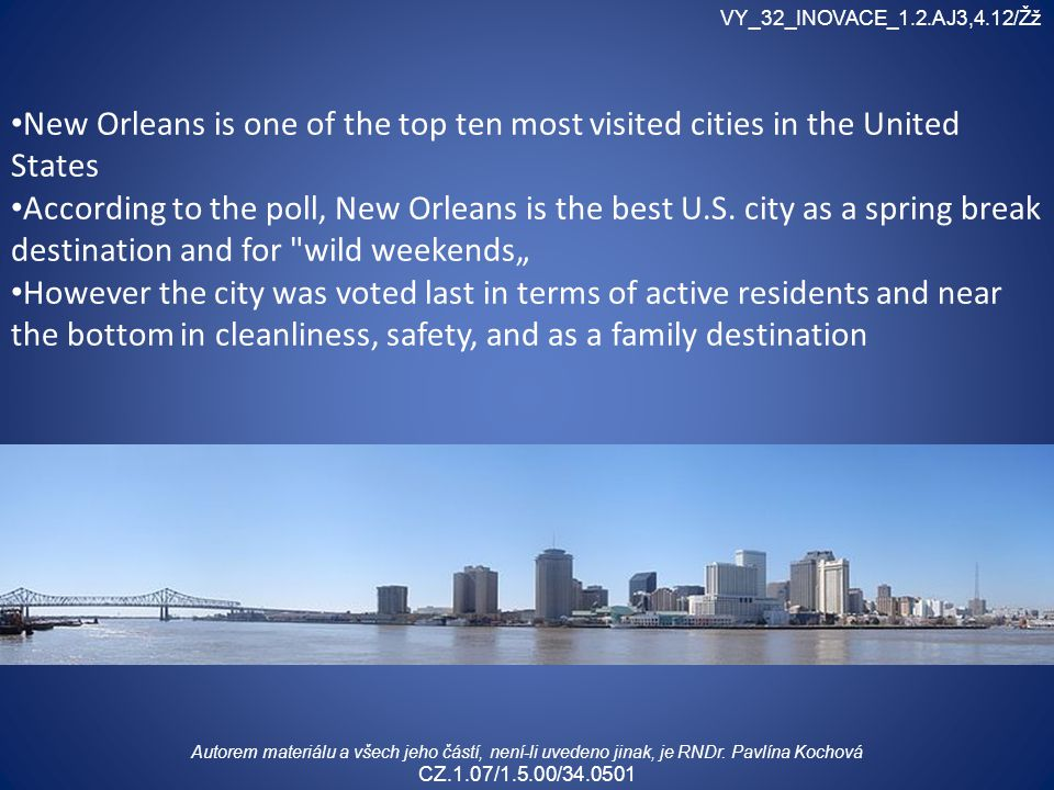 New Orleans is one of the top ten most visited cities in the United States According to the poll, New Orleans is the best U.S.