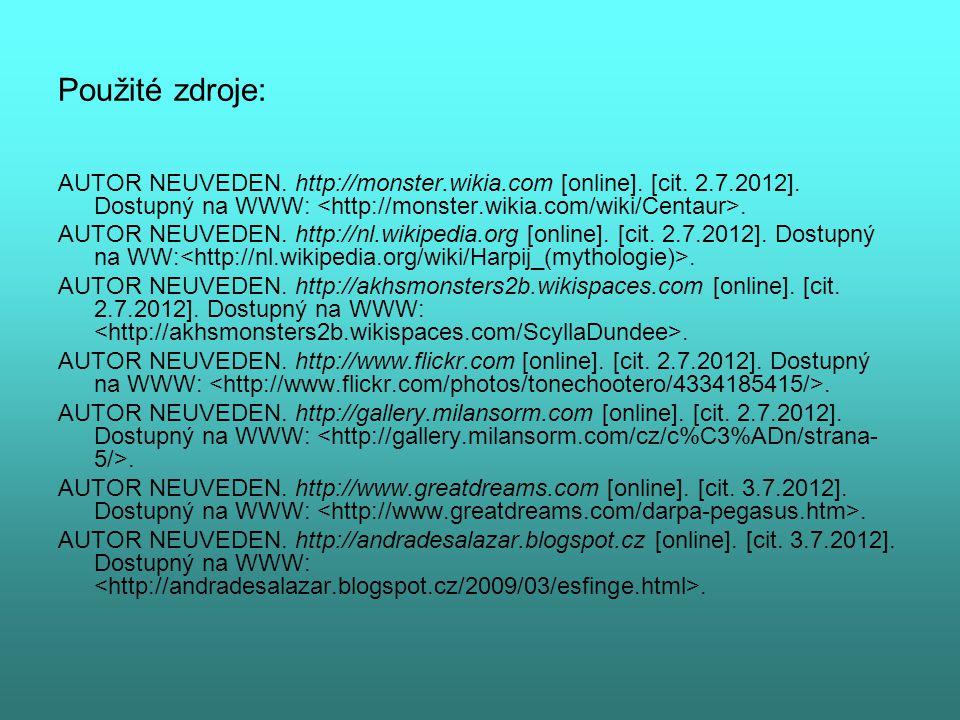 Použité zdroje: AUTOR NEUVEDEN. http://monster.wikia.com [online]. [cit. 2.7.2012]. Dostupný na WWW:. AUTOR NEUVEDEN. http://nl.wikipedia.org [online]