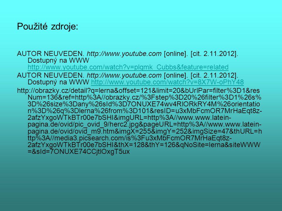 Použité zdroje: AUTOR NEUVEDEN. http://www.youtube.com [online]. [cit. 2.11.2012]. Dostupný na WWW http://www.youtube.com/watch?v=plqmk_Cubbs&feature=