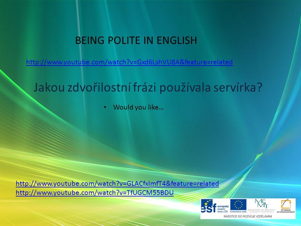 BEING POLITE IN ENGLISH Jakou zdvořilostní frázi používala servírka? http://www.youtube.com/watch?v=Gxd6LshVU8A&feature=related Would you like… http:/