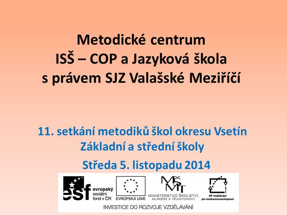 Metodické centrum ISŠ – COP a Jazyková škola s právem SJZ Valašské Meziříčí 11. setkání metodiků škol okresu Vsetín Základní a střední školy Středa 5.