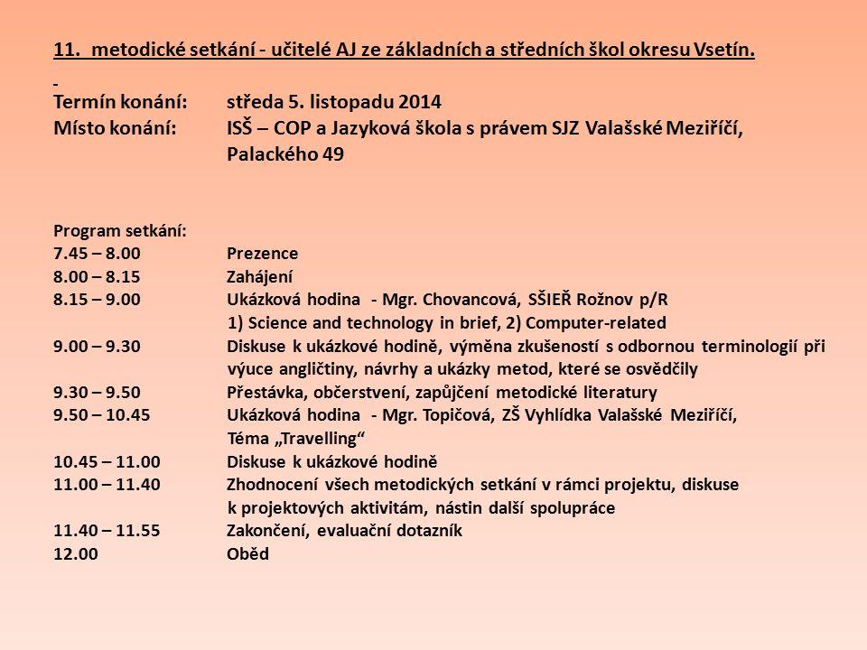 11. metodické setkání - učitelé AJ ze základních a středních škol okresu Vsetín. Termín konání: středa 5. listopadu 2014 Místo konání: ISŠ – COP a Jaz
