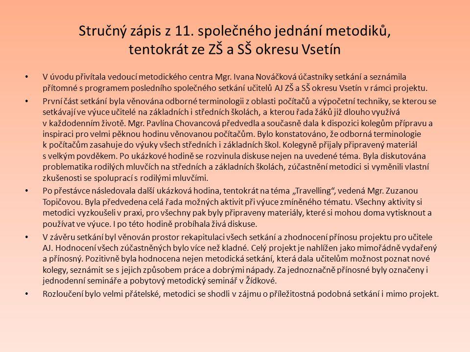 Stručný zápis z 11. společného jednání metodiků, tentokrát ze ZŠ a SŠ okresu Vsetín V úvodu přivítala vedoucí metodického centra Mgr. Ivana Nováčková