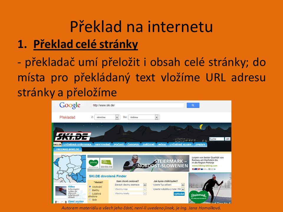 Překlad na internetu 1.Překlad celé stránky - překladač umí přeložit i obsah celé stránky; do místa pro překládaný text vložíme URL adresu stránky a přeložíme Autorem materiálu a všech jeho částí, není-li uvedeno jinak, je Ing.