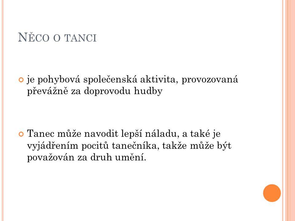 N ĚCO O TANCI je pohybová společenská aktivita, provozovaná převážně za doprovodu hudby Tanec může navodit lepší náladu, a také je vyjádřením pocitů t