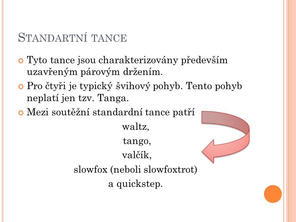 S TANDARTNÍ TANCE Tyto tance jsou charakterizovány především uzavřeným párovým držením. Pro čtyři je typický švihový pohyb. Tento pohyb neplatí jen tz