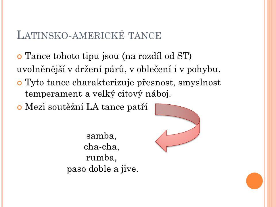 L ATINSKO - AMERICKÉ TANCE Tance tohoto tipu jsou (na rozdíl od ST) uvolněnější v držení párů, v oblečení i v pohybu. Tyto tance charakterizuje přesno
