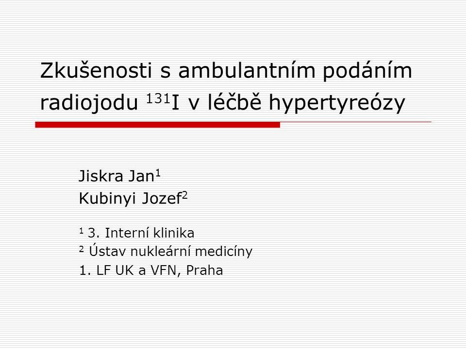 Zkušenosti s ambulantním podáním radiojodu 131 I v léčbě hypertyreózy Jiskra Jan 1 Kubinyi Jozef 2 1 3. Interní klinika 2 Ústav nukleární medicíny 1.
