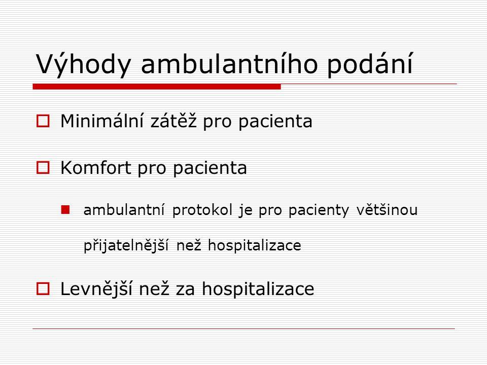 Výhody ambulantního podání  Minimální zátěž pro pacienta  Komfort pro pacienta ambulantní protokol je pro pacienty většinou přijatelnější než hospit
