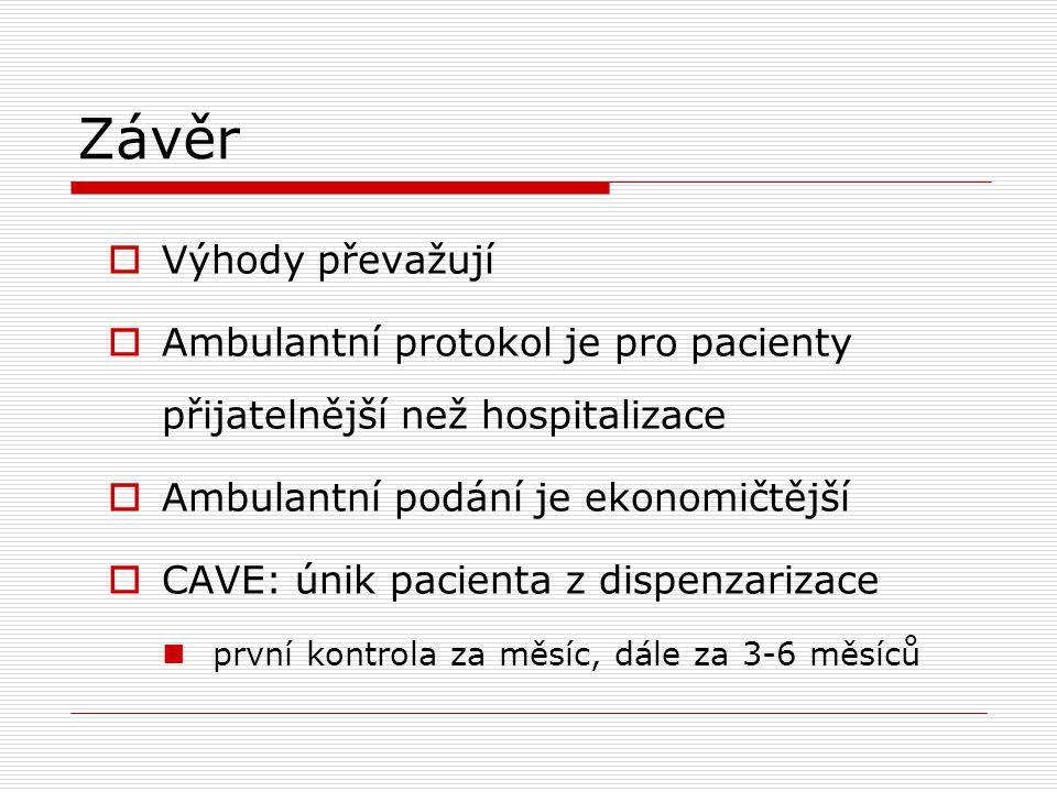 Závěr  Výhody převažují  Ambulantní protokol je pro pacienty přijatelnější než hospitalizace  Ambulantní podání je ekonomičtější  CAVE: únik pacie
