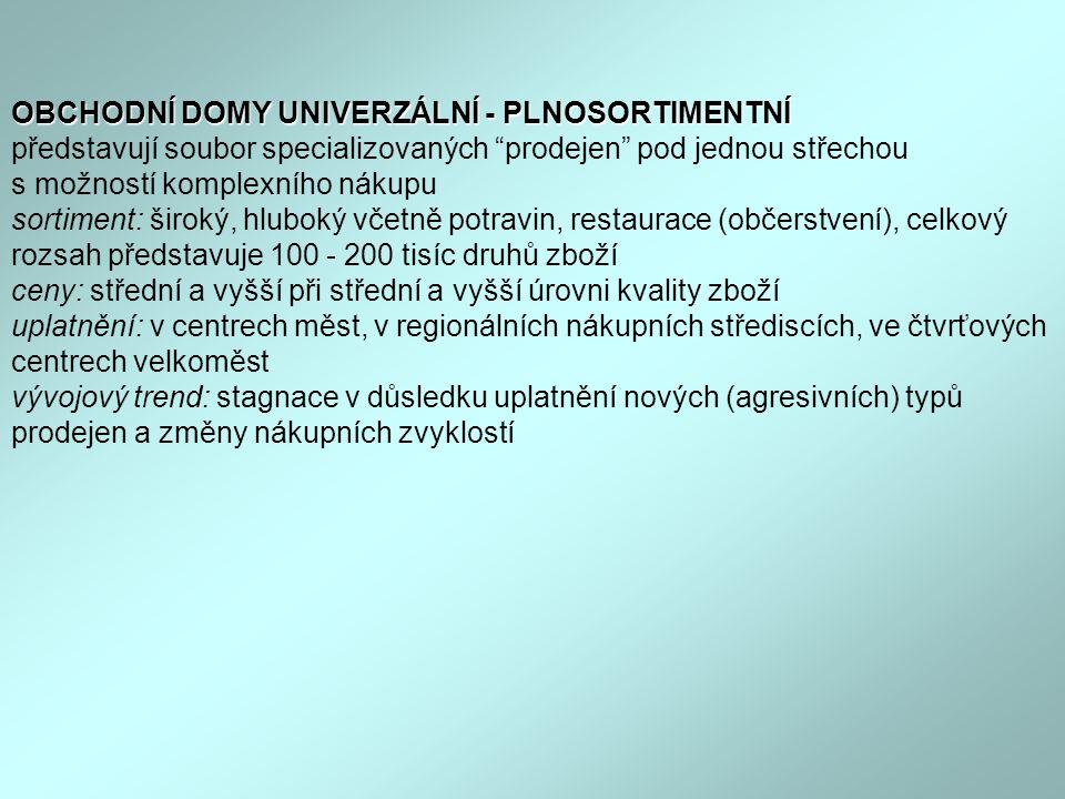 """OBCHODNÍ DOMY UNIVERZÁLNÍ - PLNOSORTIMENTNÍ OBCHODNÍ DOMY UNIVERZÁLNÍ - PLNOSORTIMENTNÍ představují soubor specializovaných """"prodejen"""" pod jednou stře"""