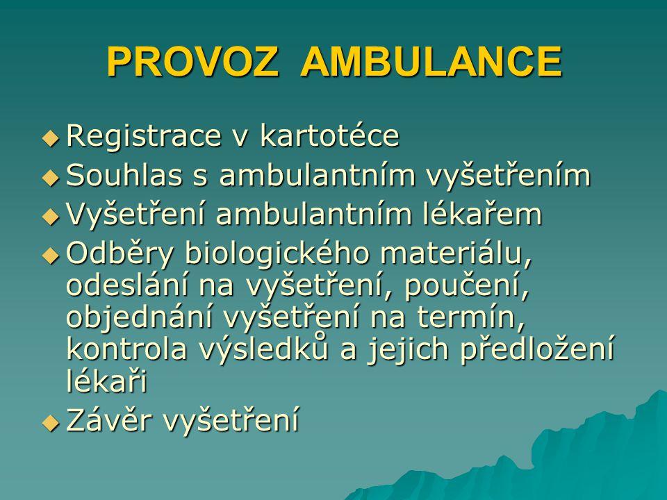 PROVOZ AMBULANCE  Registrace v kartotéce  Souhlas s ambulantním vyšetřením  Vyšetření ambulantním lékařem  Odběry biologického materiálu, odeslání