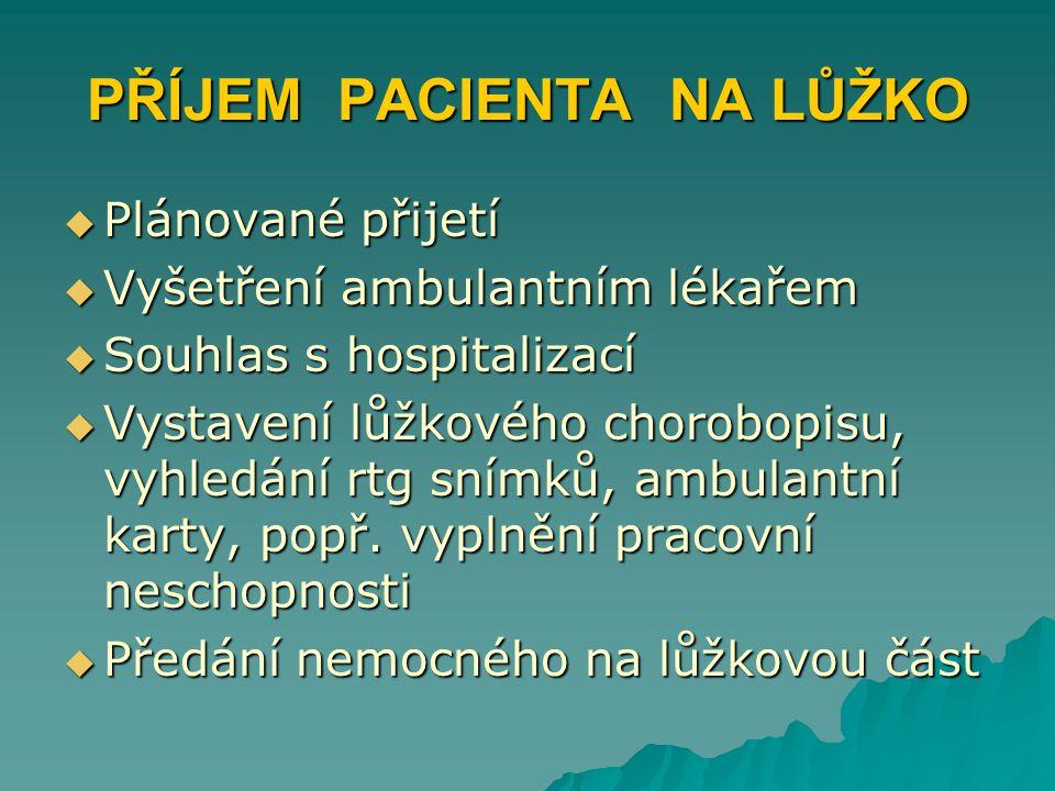 PŘÍJEM PACIENTA NA LŮŽKO  Plánované přijetí  Vyšetření ambulantním lékařem  Souhlas s hospitalizací  Vystavení lůžkového chorobopisu, vyhledání rt