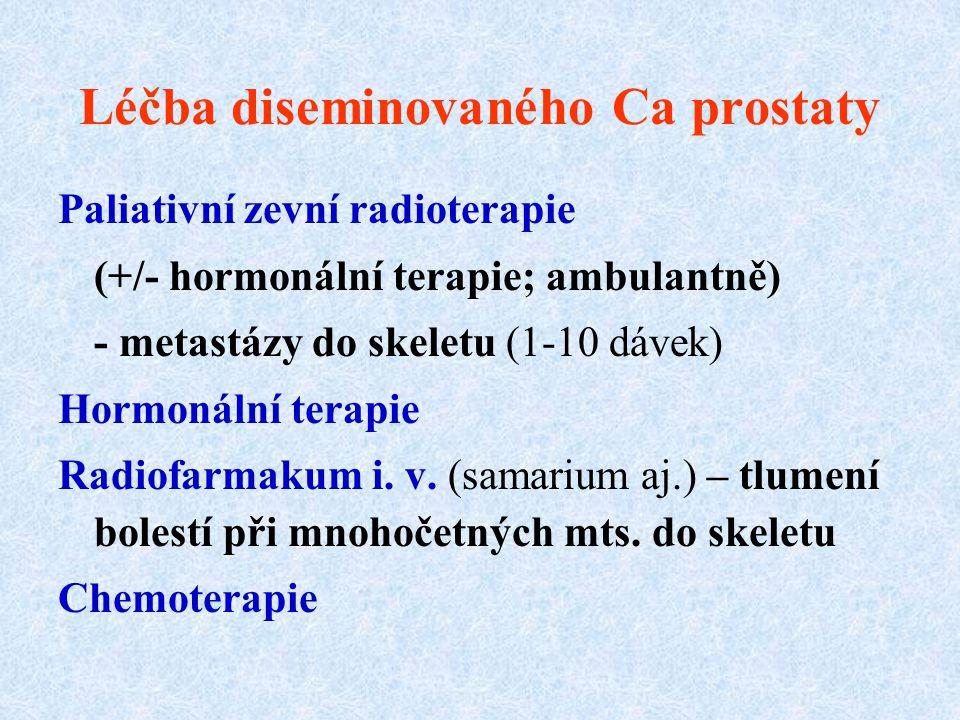Léčba diseminovaného Ca prostaty Paliativní zevní radioterapie (+/- hormonální terapie; ambulantně) - metastázy do skeletu (1-10 dávek) Hormonální terapie Radiofarmakum i.