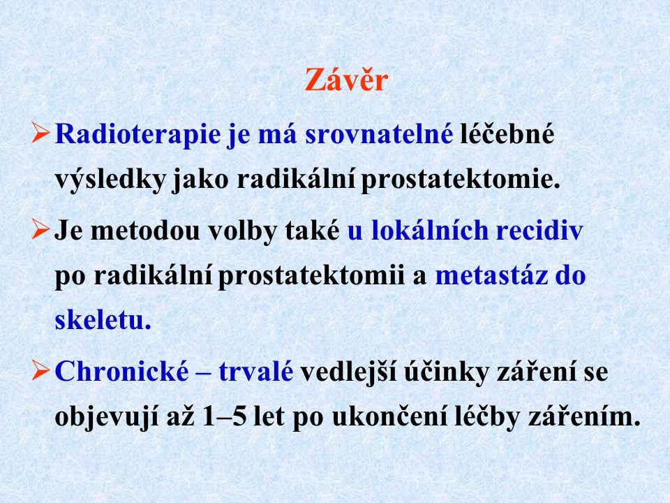 Závěr  Radioterapie je má srovnatelné léčebné výsledky jako radikální prostatektomie.  Je metodou volby také u lokálních recidiv po radikální prosta