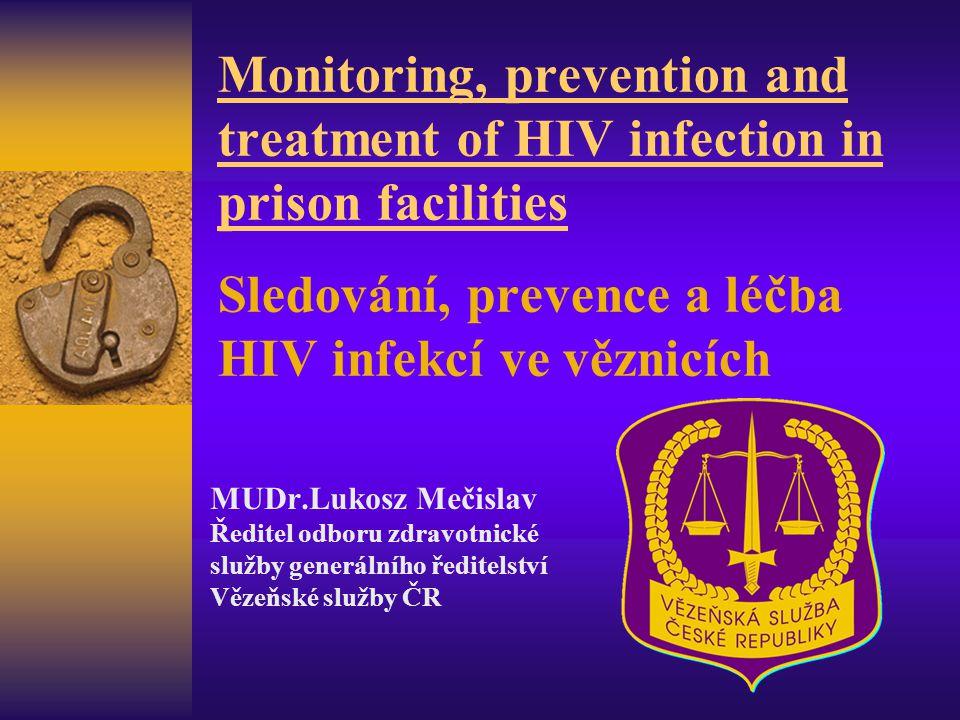 Monitoring, prevention and treatment of HIV infection in prison facilities Sledování, prevence a léčba HIV infekcí ve věznicích MUDr.Lukosz Mečislav Ř