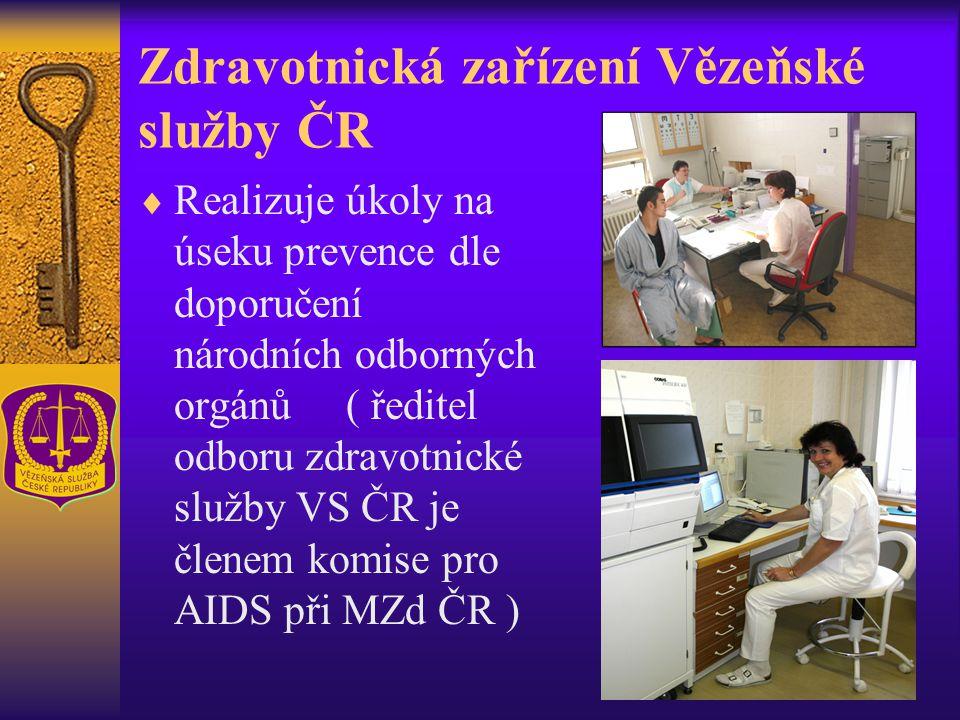 Zdravotnická zařízení Vězeňské služby ČR  Realizuje úkoly na úseku prevence dle doporučení národních odborných orgánů ( ředitel odboru zdravotnické služby VS ČR je členem komise pro AIDS při MZd ČR )