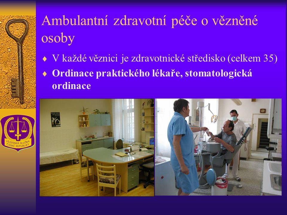 Ambulantní zdravotní péče o vězněné osoby  V každé věznici je zdravotnické středisko (celkem 35)  Ordinace praktického lékaře, stomatologická ordinace