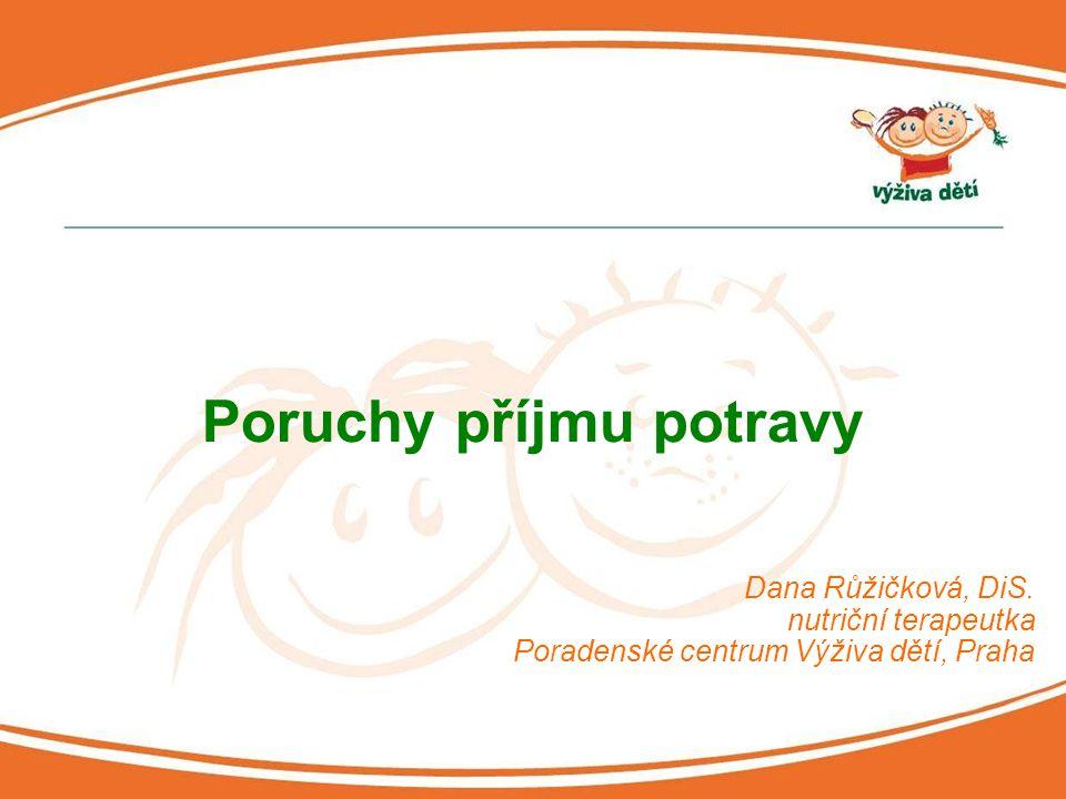 Dana Růžičková, DiS. nutriční terapeutka Poradenské centrum Výživa dětí, Praha Poruchy příjmu potravy