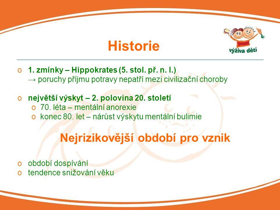 Historie o1. zmínky – Hippokrates (5. stol. př. n. l.) → poruchy příjmu potravy nepatří mezi civilizační choroby onejvětší výskyt – 2. polovina 20. st