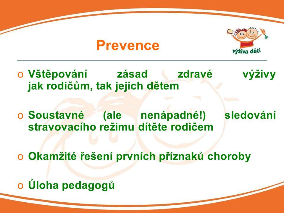 Prevence oVštěpování zásad zdravé výživy jak rodičům, tak jejich dětem oSoustavné (ale nenápadné!) sledování stravovacího režimu dítěte rodičem oOkamž