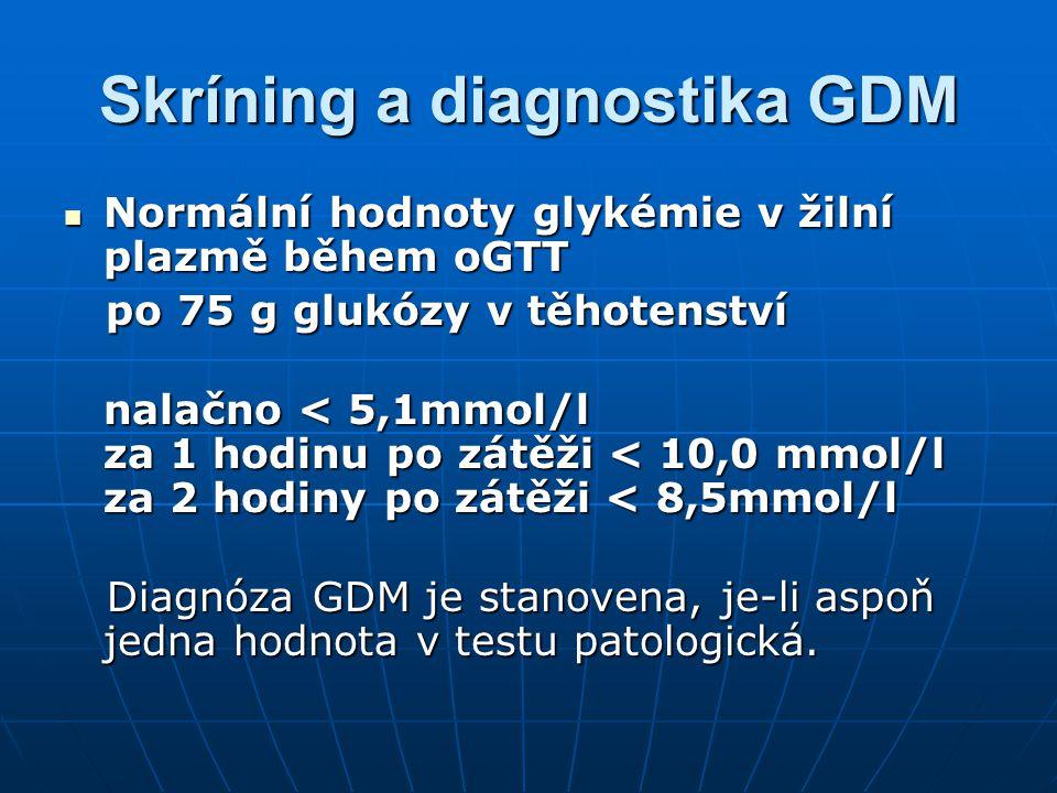 Skríning a diagnostika GDM Normální hodnoty glykémie v žilní plazmě během oGTT Normální hodnoty glykémie v žilní plazmě během oGTT po 75 g glukózy v t