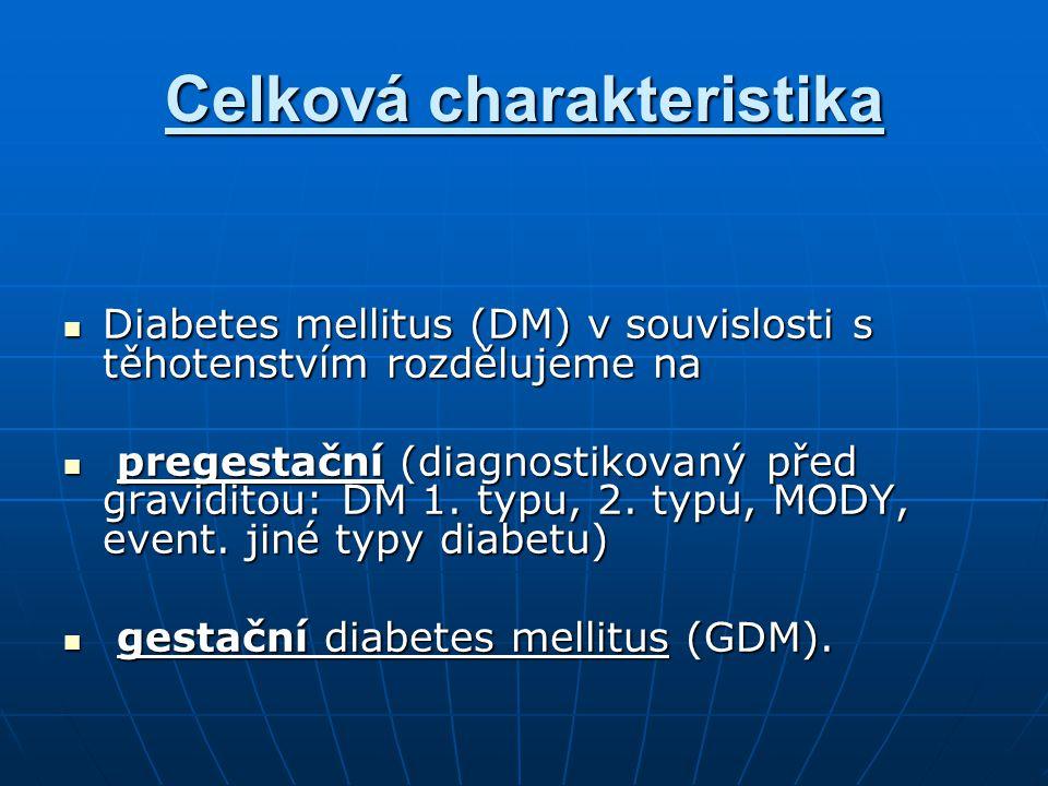 Celková charakteristika Diabetes mellitus (DM) v souvislosti s těhotenstvím rozdělujeme na Diabetes mellitus (DM) v souvislosti s těhotenstvím rozdělu