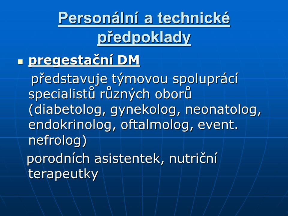 Personální a technické předpoklady pregestační DM pregestační DM představuje týmovou spoluprácí specialistů různých oborů (diabetolog, gynekolog, neon