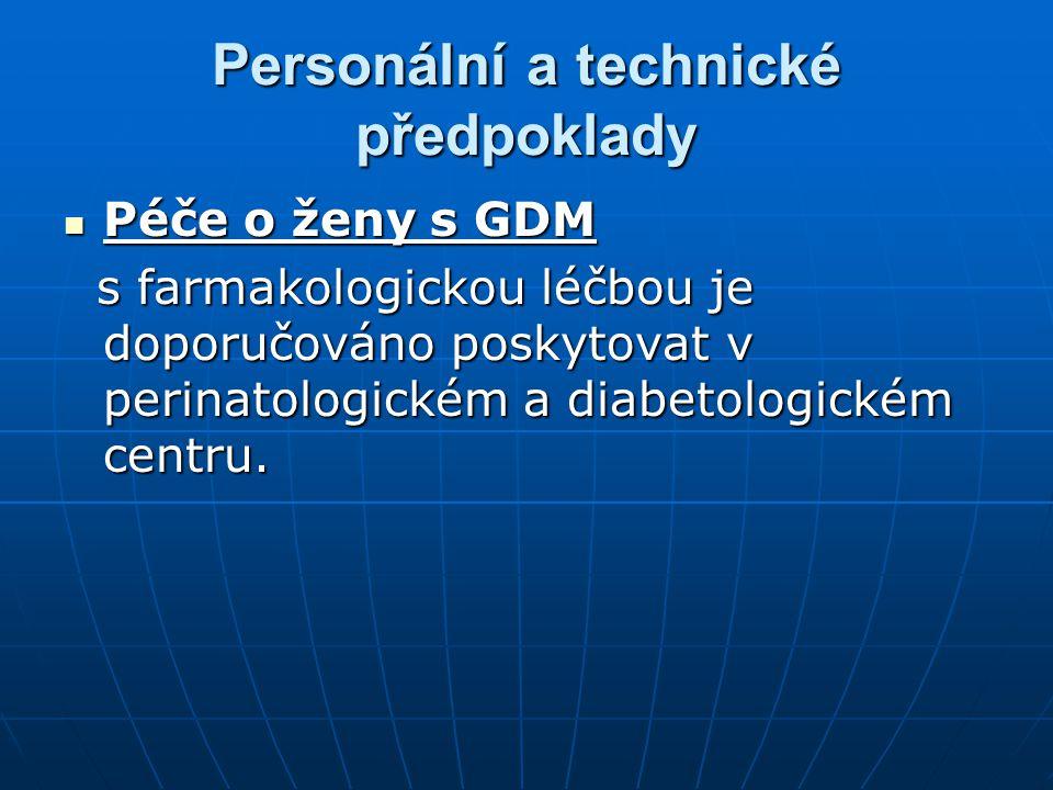 Personální a technické předpoklady Péče o ženy s GDM Péče o ženy s GDM s farmakologickou léčbou je doporučováno poskytovat v perinatologickém a diabet