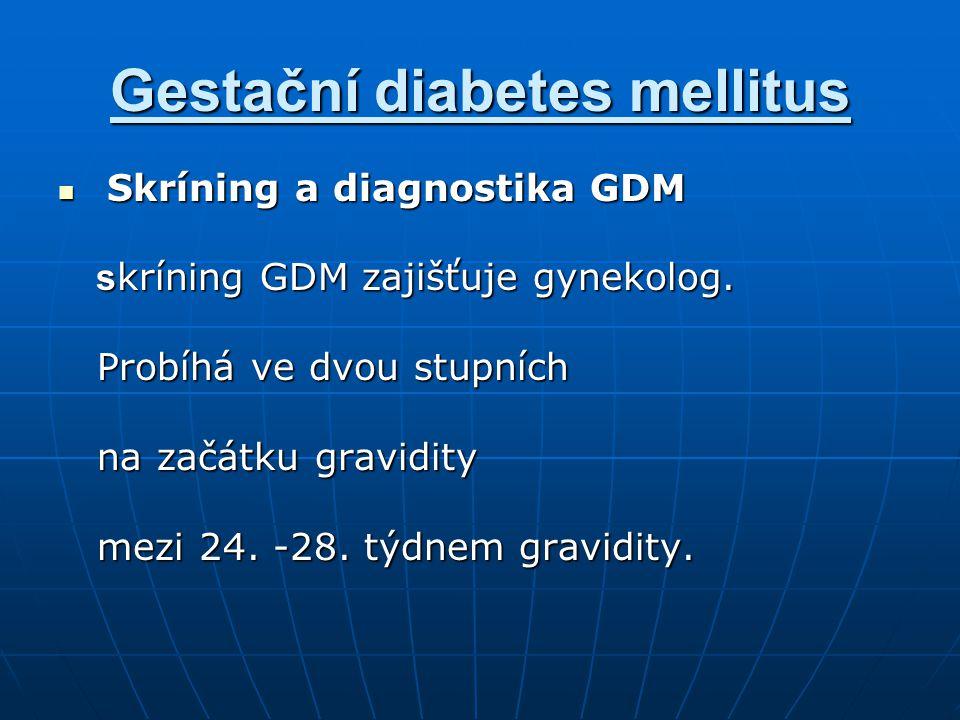 Gestační diabetes mellitus Skríning a diagnostika GDM Skríning a diagnostika GDM s kríning GDM zajišťuje gynekolog. s kríning GDM zajišťuje gynekolog.